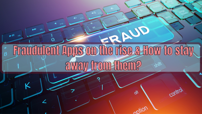 Fraudulent Apps on the rise & How to stay away from them?